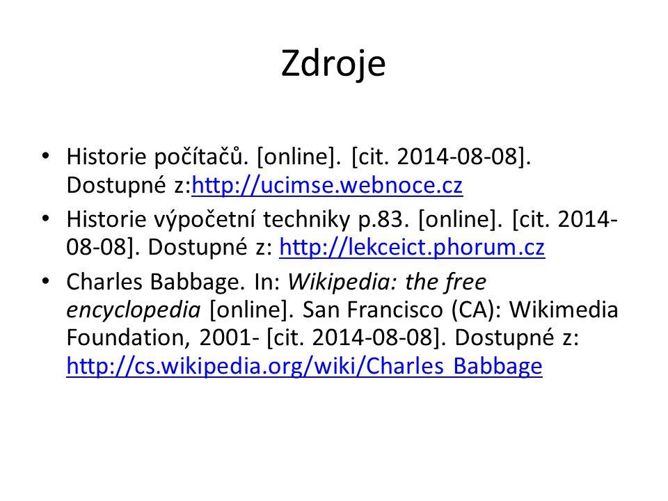 Zdroje Historie počítačů. [online]. [cit. 2014-08-08]. Dostupné z:http://ucimse.webnoce.cz.